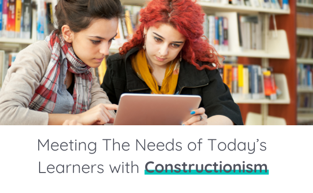 Meeting The Needs of Today's Learners with Constructionism