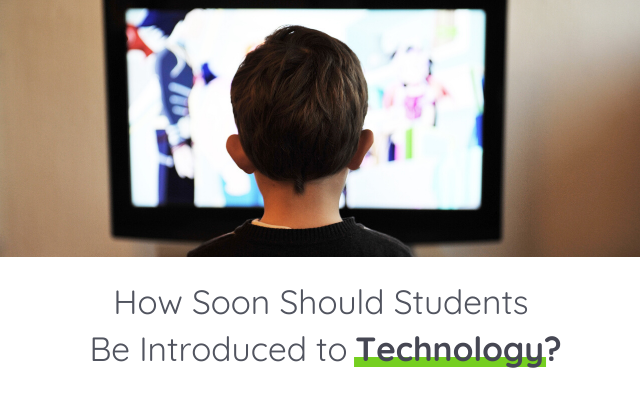 How Soon Should Students Be Introduced to Technology?