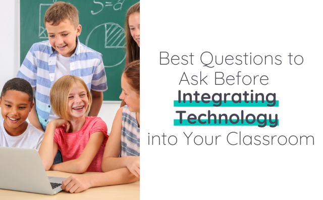 Technology in the Classroom: Best Questions to Ask Before Integration
