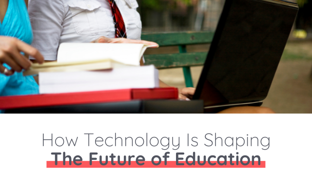The Future of Education Shaped By Technology