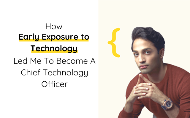 How Early Exposure to Technology Led Me To Become A Chief Technology Officer