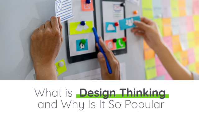 What is Design Thinking and Why Is It So Popular