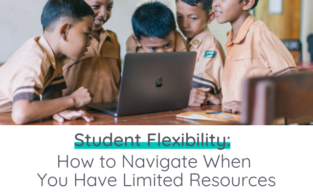 Student Flexibility: How to Navigate When You Have Limited Resources