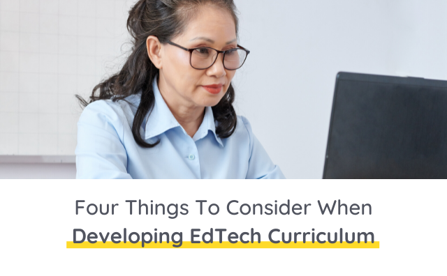 Four Things To Consider When Developing EdTech Curriculum